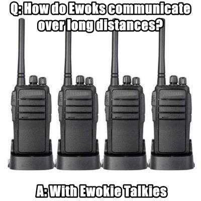 Q: How do Ewoks communicate over long distances?