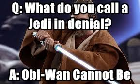 Q: What do you call a Jedi in denial?