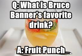 Q: What is Bruce Banner's favorite drink?