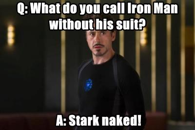 Q: What do you call Iron Man without his suit?
