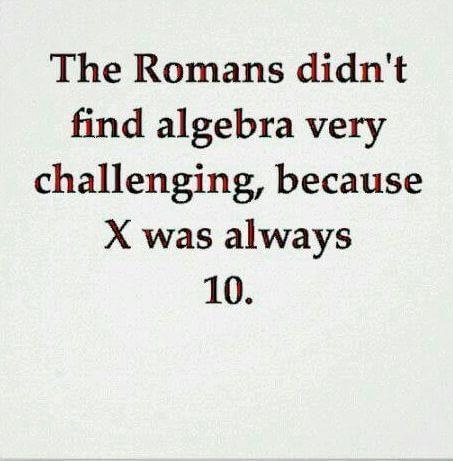 The Romans didn#39;t find algebra challenging because X was always 10