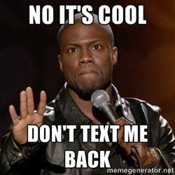 no its cool dont text me back