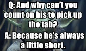Q: And why can't you count on his to pick up the tab?