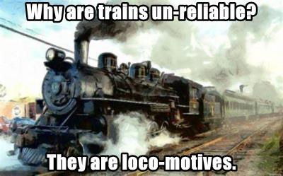 Why are trains un-reliable?