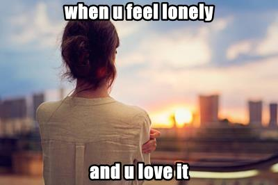 when u feel lonely