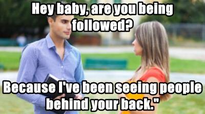 Hey baby, are you being followed?