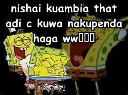 nishai kuambia that adi c kuwa nakupenda haga ww🤣🤣🤣