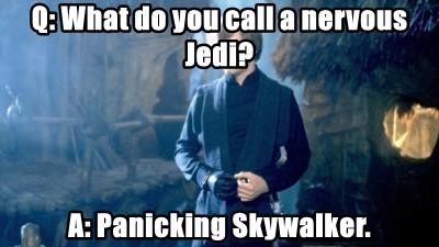 Q: What do you call a nervous Jedi?