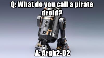 Q: What do you call a pirate droid?