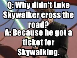Q: Why didn't Luke Skywalker cross the road?