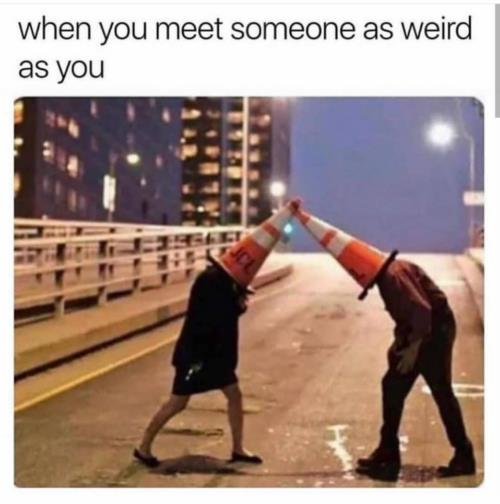 When you finally met some one wired like you😂