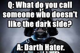 Q: What do you call someone who doesn't like the dark side?
