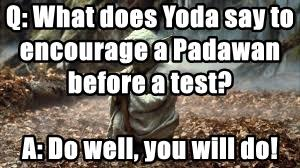 Q: What does Yoda say to encourage a Padawan before a test?