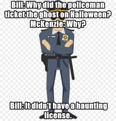 Bill: Why did the policeman ticket the ghost on Halloween?   McKenzie: Why?