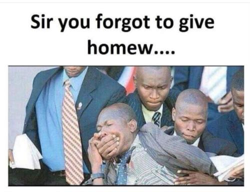 Sir I forgot my homewor....!😂