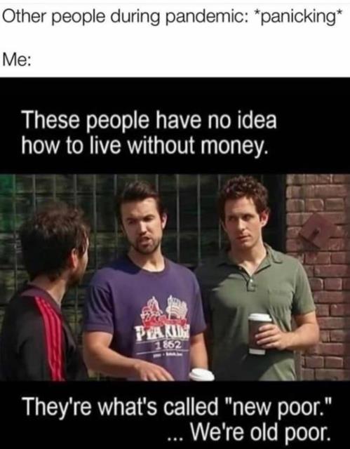 we're old poor...