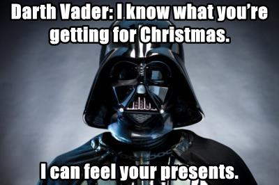 Darth Vader: I know what you're getting for Christmas.