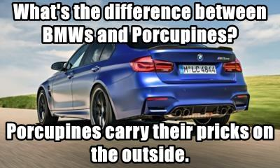 What's the difference between BMWs and Porcupines?