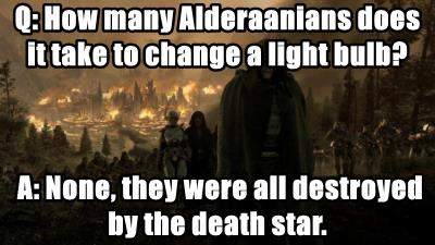Q: How many Alderaanians does it take to change a light bulb?