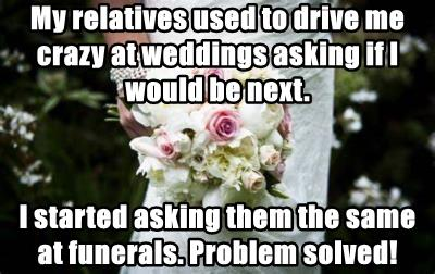 My relatives used to drive me crazy at weddings asking if I would be next.