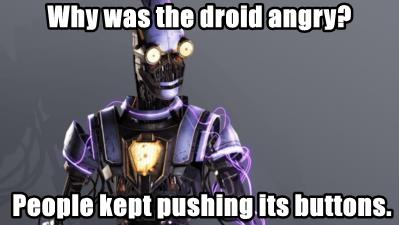 Why was the droid angry?