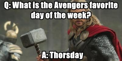 Q: What is the Avengers favorite day of the week?