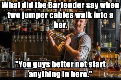 What did the Bartender say when two jumper cables walk into a bar.