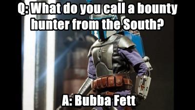 Q: What do you call a bounty hunter from the South?