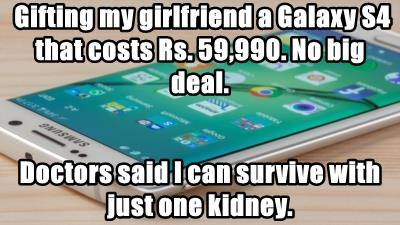 Gifting my girlfriend a Galaxy S4 that costs Rs. 59,990. No big deal.